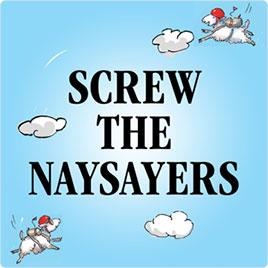Screw Naysayers